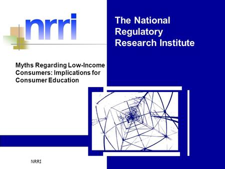 NRRI The National Regulatory Research Institute Myths Regarding Low-Income Consumers: Implications for Consumer Education.