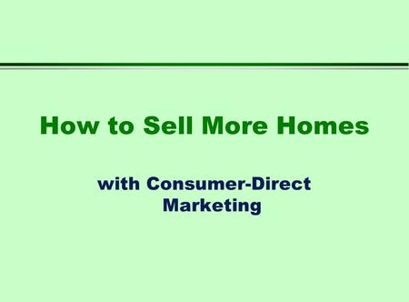 How to Sell More Homes with Consumer-Direct Marketing.