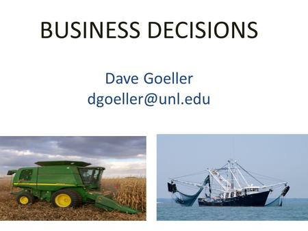 BUSINESS DECISIONS Dave Goeller
