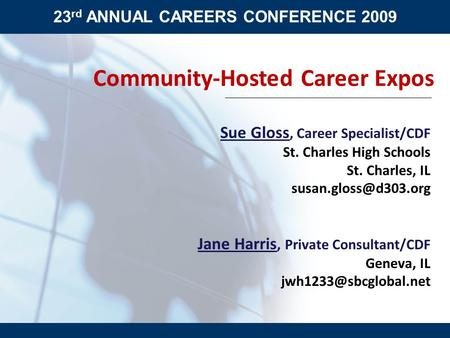 23 rd ANNUAL CAREERS CONFERENCE 2009 Community-Hosted Career Expos Sue Gloss, Career Specialist/CDF St. Charles High Schools St. Charles, IL