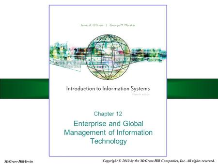 Enterprise and Global Management of Information Technology Chapter 12 Copyright © 2010 by the McGraw-Hill Companies, Inc. All rights reserved. McGraw-Hill/Irwin.