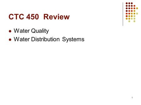 1 CTC 450 Review Water Quality Water Distribution Systems.