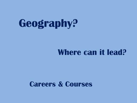 Geography? Where can it lead? Careers & Courses. Career Architect Description: An Architect develops concepts, plans, specifications and detailed drawings.