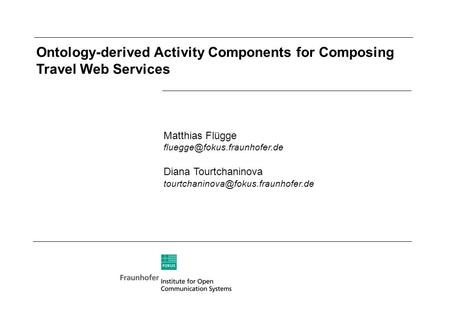 Ontology-derived Activity Components for Composing Travel Web Services Matthias Flügge Diana Tourtchaninova