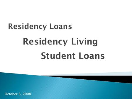 Residency Loans Residency Living Student Loans October 6, 2008.