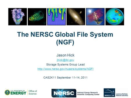 The NERSC Global File System (NGF) Jason Hick Storage Systems Group Lead  CAS2K11 September 11-14,