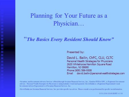 "Planning for Your Future as a Physician… "" The Basics Every Resident Should Know"" Presented by: David L. Bailin, ChFC, CLU, CLTC Personal Wealth Strategies."