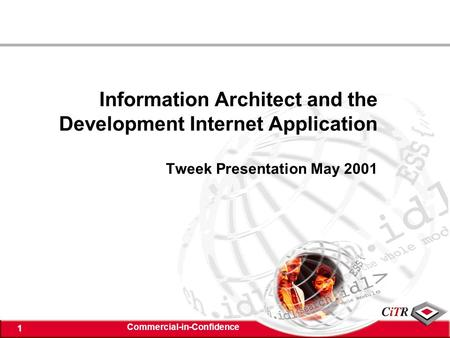 Commercial-in-Confidence 1 Information Architect and the Development Internet Application Tweek Presentation May 2001.