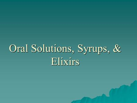 Oral Solutions, Syrups, & Elixirs