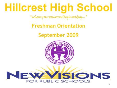 "1 Hillcrest High School ""where your tomorrow begins today…"" Freshman Orientation September 2009."