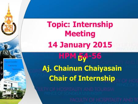 By Aj. Chainun Chaiyasain Chair of Internship Topic: Internship Meeting 14 January 2015 HPM 54-56.