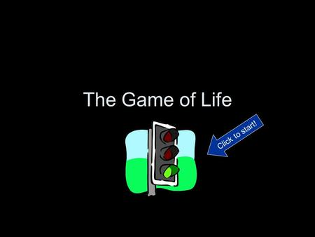 The Game of Life Click to start!. Directions Read each section and record all figures on your budget sheet. Click on the pictures to take you to the correct.