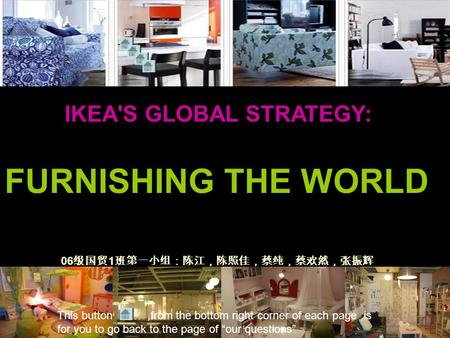 ikea global strategy A superb article here from reuters which examines the challenges facing ikea as it accelerates its expansion into key emerging markets, notably china and india on the one hand, ikea aims to exploit its global brand by applying the core retailing concept (epitomized by the store racetrack layout.