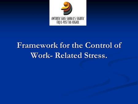 Framework for the Control of Work- Related Stress.
