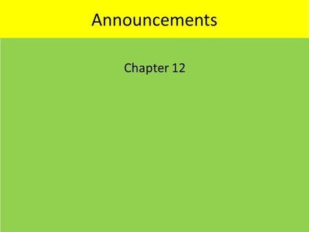 Announcements Chapter 12.