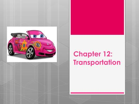 Chapter 12: Transportation. New or Used?  What are the pros and cons of each option?