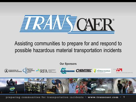 1 Assisting communities to prepare for and respond to possible hazardous material transportation incidents Our Sponsors.