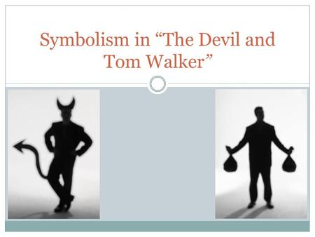 "Symbolism in ""The Devil and Tom Walker"". Old Scratch Old Scratch is the Devil The Devil symbolizes temptation."