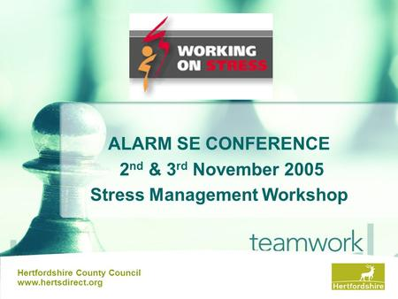 ALARM SE CONFERENCE 2 nd & 3 rd November 2005 Stress Management Workshop Hertfordshire County Council www.hertsdirect.org.