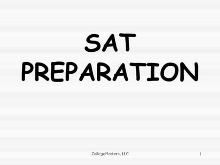 SAT PREPARATION 1CollegeMasters, LLC. How do you feel about standardized tests? 2CollegeMasters, LLC.