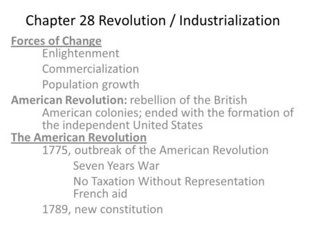Chapter 28 Revolution / Industrialization Forces of Change Enlightenment Commercialization Population growth American Revolution: rebellion of the British.