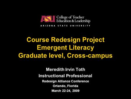 1 Course Redesign Project Emergent Literacy Graduate level, Cross-campus Meredith Irvin Toth Instructional Professional Redesign Alliance Conference Orlando,
