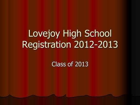 Lovejoy High School Registration 2012-2013 Class of 2013.