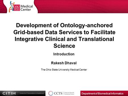 Department of Biomedical Informatics Development of Ontology-anchored Grid-based Data Services to Facilitate Integrative Clinical and Translational Science.