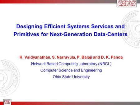 Designing Efficient Systems Services and Primitives for Next-Generation Data-Centers K. Vaidyanathan, S. Narravula, P. Balaji and D. K. Panda Network Based.
