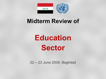 Midterm Review of Education Sector 22 – 23 June 2009, Baghdad.