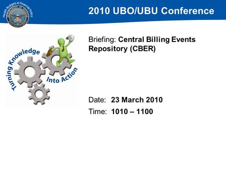 2010 UBO/UBU Conference Briefing: Central Billing Events Repository (CBER) Date:23 March 2010 Time:1010 – 1100.