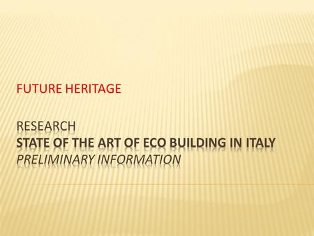 FUTURE HERITAGE. Every building intervention (new and/or reconstruction and/or restoration) that has the following features:  made of eco-building products.