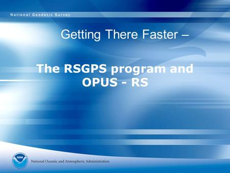 The RSGPS program and OPUS - RS Getting There Faster –