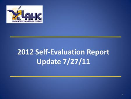 2012 Self-Evaluation Report Update 7/27/11 1. LAHC 2012 Self-Evaluation Report Update 7/27/11 All Accreditation Commission recommendations successfully.
