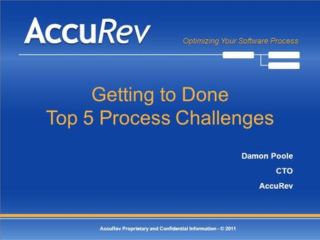 © 2011 AccuRev, Inc. All Rights Reserved -1- Optimizing Your Software Process AccuRev Proprietary and Confidential Information - © 2011 Optimizing Your.