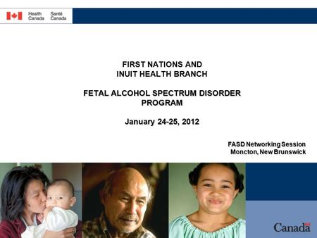 First Nations and Inuit Health Branch Direction générale de la santé des Premières nations et des Inuits FETAL ALCOHOL SPECTRUM DISORDER PROGRAM January.
