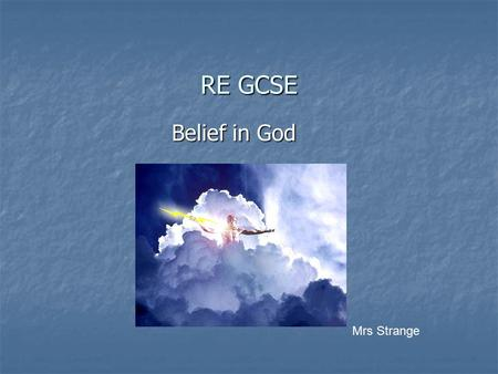 RE GCSE Belief in God Mrs Strange. How to revise for RE Use this Power Point to investigate or revise key points on the unit shown on the front cover.