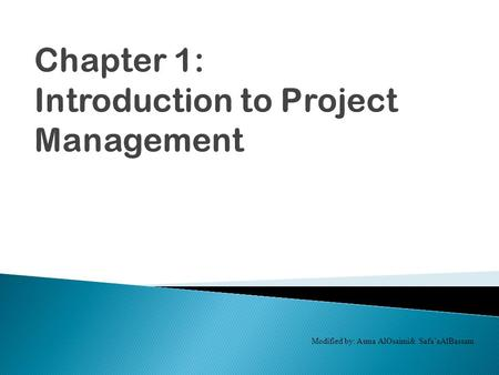 Modified by: Asma AlOsaimi& Safa'aAlBassam.  Understand the growing need for better Project Management (PM), especially for Information Technology (IT)