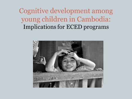 Cognitive development among young children in Cambodia: Implications for ECED programs.