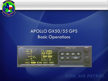 APOLLO GX50/55 GPS Basic Operations. Introduction  This presentation is designed to introduce the basics of the GX50/55 GPS  Focus will be placed on.