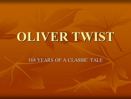 OLIVER TWIST 168 YEARS OF A CLASSIC TALE. Charles Dickens, the author 1812-1870.
