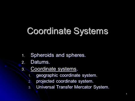 Coordinate Systems Spheroids and spheres. Datums. Coordinate systems.
