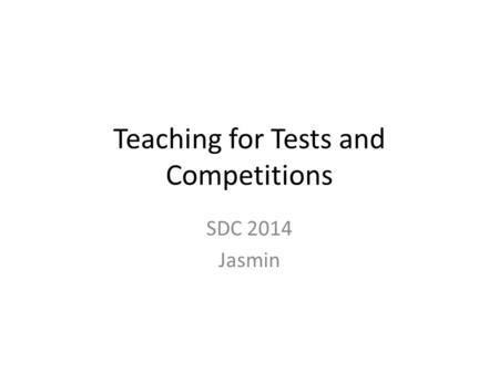 Teaching for Tests and Competitions SDC 2014 Jasmin.