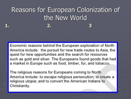 reasons for colonization As the europeans saw it, the spread of the european way of life would  substantially increase living standards for the colonized while economic reasons  were.