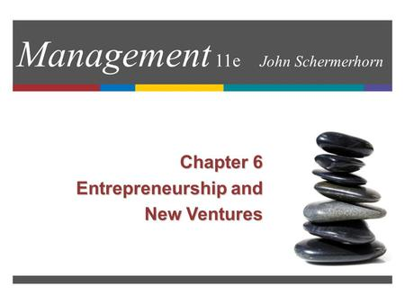 Management 11e John Schermerhorn Chapter 6 Entrepreneurship and New Ventures.