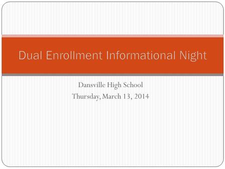 Dansville High School Thursday, March 13, 2014. Step 1: Do You Qualify to Dual Enroll?