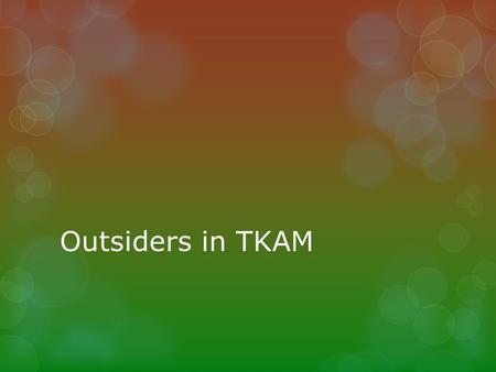 Outsiders in TKAM. 4 Corners: TKAM THEME No one is entirely good or entirely evil. Everyone has a bit of both in them.