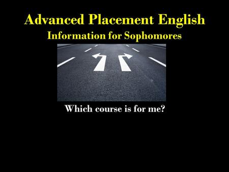 Advanced Placement English Information for Sophomores Which course is for me?