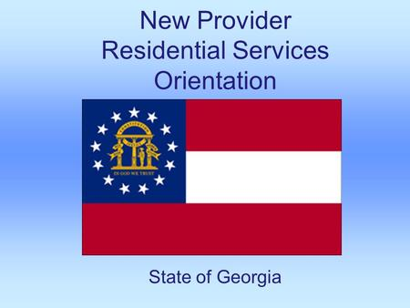 New Provider Residential Services Orientation State <strong>of</strong> Georgia.