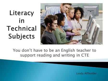 You don't have to be an English teacher to support reading and writing in CTE Linda Affholder.